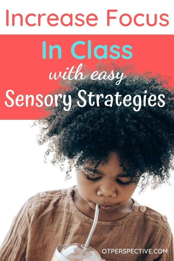 Have a distractible kiddo? Use easy sensory strategies to INCREASE FOCUS today without disrupting the teacher or missing class instruction. #increasefocusinkids #howtoincreasefocusinkids #classroomfocus #classroomfocusideas #sensorystrategies #sensorystrategiesforkids #sensorystrategiesfortheclassroom